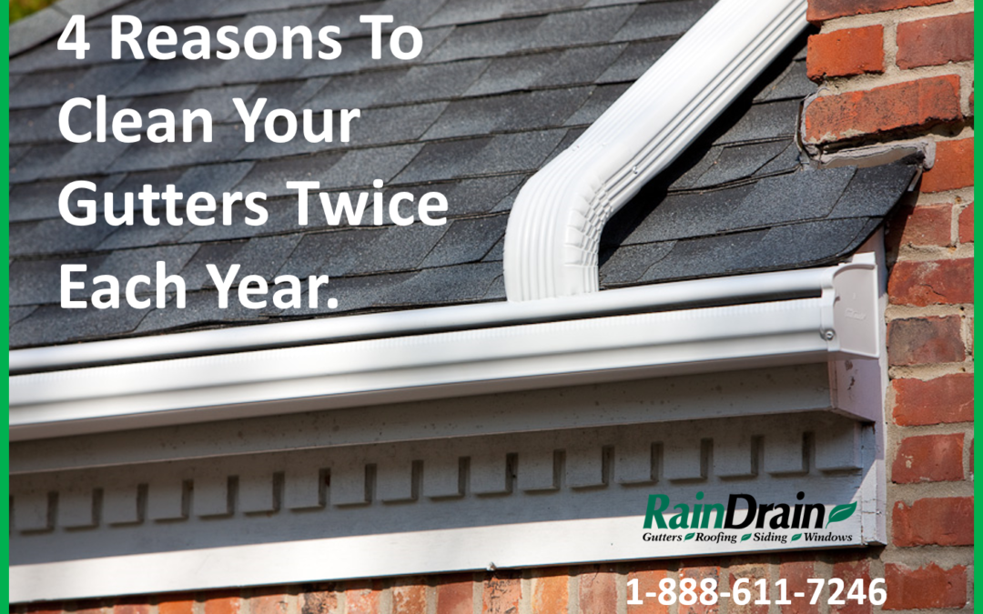 4 Reasons To Clean Your Gutters Twice Each Year.